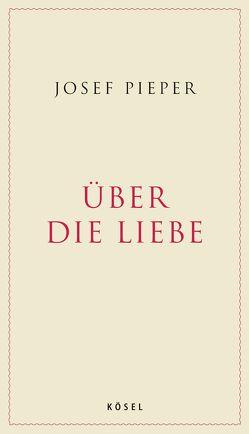 Über die Liebe von Pieper,  Josef