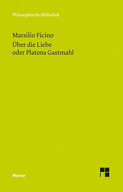 Über die Liebe oder Platons Gastmahl von Blum,  Paul Richard, Ficino,  Marsilio