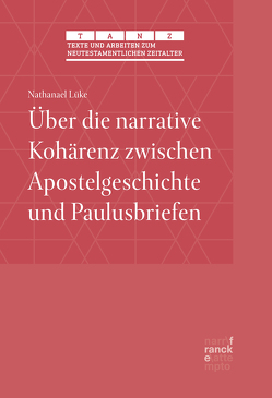 Über die narrative Kohärenz zwischen Apostelgeschichte und Paulusbriefen von Lüke,  Nathanael