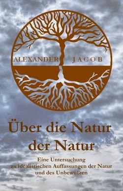 Über die Natur der Natur von Jacob,  Alexander