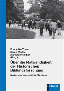Über die Notwendigkeit der Historischen Bildungsforschung von Kather,  Alexander, Thole,  Friederike, Wedde,  Sarah