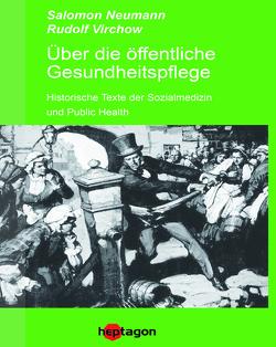 Über die öffentliche Gesundheitspflege von Neumann,  Salomon, Regneri,  Günter, Virchow,  Rudolf