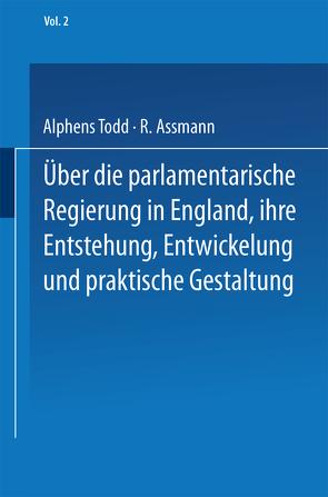 Ueber die parlamentarische Regierung in England, ihre Entstehung, Entwickelung und praktische Gestaltung von Assmann,  R., Todd,  NA