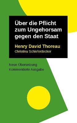 Über die Pflicht zum Ungehorsam gegen den Staat von Schieferdecker,  Christina, Thoreau,  Henry David