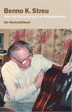 Über die Restaurierung von Meistergitarren von Streu,  Benno K., Streu,  Dietmar B.