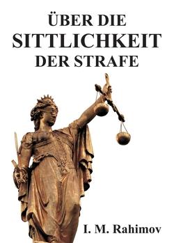 ÜBER DIE SITTLICHKEIT DER STRAFE von Rahimov,  I. M.
