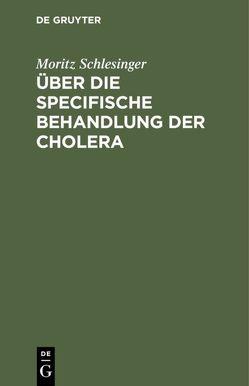 Über die specifische Behandlung der Cholera von Schlesinger,  Moritz