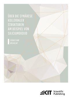 Über die Synärese kolloidaler Strukturen am Beispiel von Siliciumdioxid von Wilhelm,  Sebastian Maximilian