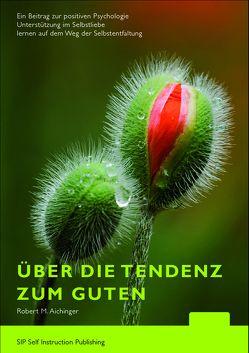 Über die Tendenz zum Guten von Aichinger,  Robert M.