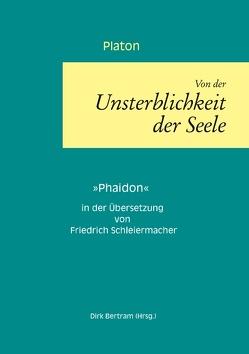 Über die Unsterblichkeit der Seele von Bertram,  Dirk, Platon