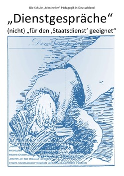 """ÜBER DIE VERDRÄNGUNG DES SOZIALEN ELENDS IN DER """"'SOZIALSTEN' ALLER… / """"Dienstgespräche"""" – (nicht) """"für den 'Staatsdienst' geeignet"""" – Die Schule """"krimineller"""" Pädagogik in Deutschland von August,  Pierre, Schast,  Christine"""