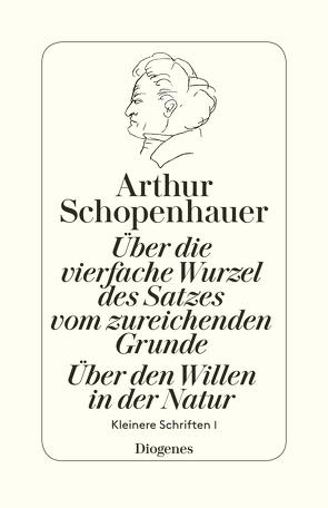 Über die vierfache Wurzel des Satzes vom zureichenden Grunde / Über den Willen von Hübscher,  Arthur, Schopenhauer,  Arthur