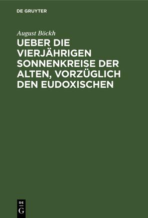 Ueber die vierjährigen Sonnenkreise der Alten, vorzüglich den Eudoxischen von Boeckh,  August
