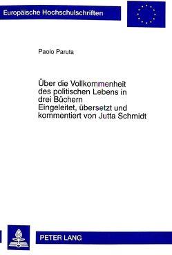 Über die Vollkommenheit des politischen Lebens in drei Büchern von Schmidt,  Jutta