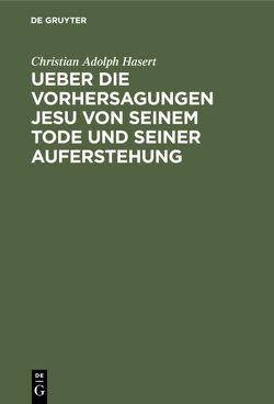 Ueber die Vorhersagungen Jesu von seinem Tode und seiner Auferstehung von Hasert,  Christian Adolph