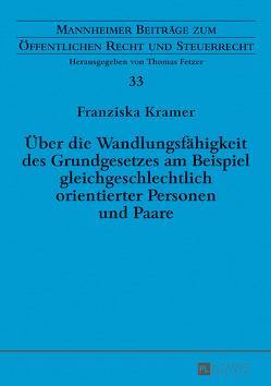Über die Wandlungsfähigkeit des Grundgesetzes am Beispiel gleichgeschlechtlich orientierter Personen und Paare von Kramer,  Franziska