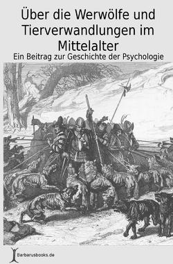 Über die Werwölfe und Tierverwandlungen im Mittelalter von Leubuscher,  Rudolf, Rau,  Carsten
