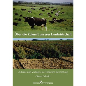 Über die Zukunft unserer Landwirtschaft von Schalitz,  Gisbert