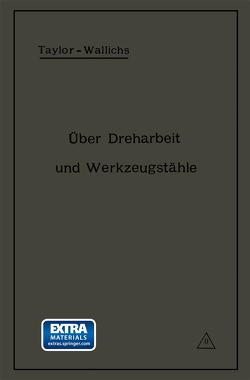 Über Dreharbeit und Werkzeugstähle von Taylor,  Fred W., Wallichs,  A.