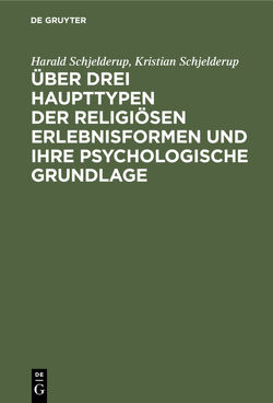 Über drei Haupttypen der religiösen Erlebnisformen und ihre psychologische Grundlage von Schjelderup,  Harald, Schjelderup,  Kristian