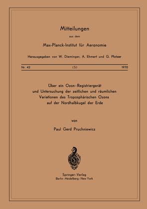 Über ein Ozon — Registriergerät und Untersuchung der Zeitlichen und Räumlichen Variationen des Troposphärischen Ozons auf der Nordhalbkugel der Erde von Pruchniewicz,  P. G.