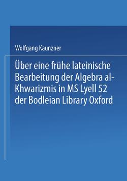 Über eine frühe lateinische Bearbeitung der Algebra al-Khwarizmis in MS Lyell 52 der Bodleian Library Oxford von Kaunzner,  Wolfgang