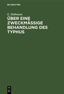 Über eine zweckmäßige Behandlung des Typhus von Hallmann,  E.