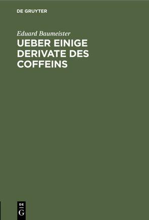 Ueber einige Derivate des Coffeins von Baumeister,  Eduard
