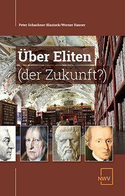 Über Eliten (der Zukunft?) von Hauser,  Werner, Schachner-Blazizek,  Peter