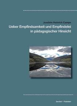 Ueber Empfindsamkeit und Empfindelei in pädagogischer Hinsicht von Joachim Heinrich Campe von Becker,  Klaus-Dieter, Campe,  Joachim Heinrich
