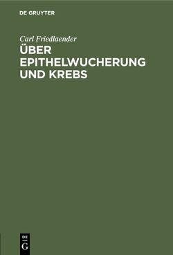 Über Epithelwucherung und Krebs von Friedlaender,  Carl
