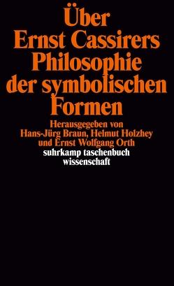 Über Ernst Cassirers Philosophie der symbolischen Formen von Braun,  Hans-Jürg, Ermano,  Andrea, Holzhey,  Helmut, Orth,  Ernst Wolfgang