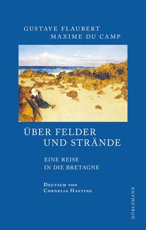 Über Felder und Strände von Du Camp,  Maxime, Flaubert,  Gustave, Hasting,  Cornelia