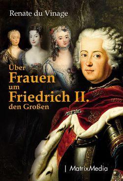Über Frauen um Friedrich II. den Großen von Vinage,  Renate du
