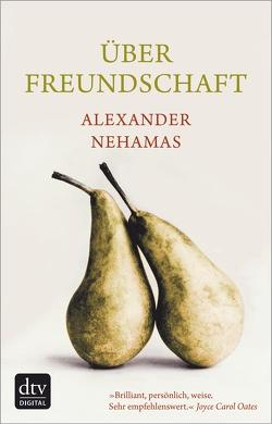 Über Freundschaft von Liebl,  Elisabeth, Nehamas,  Alexander
