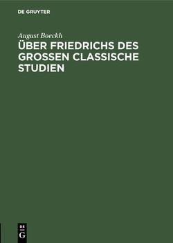 Über Friedrichs des Grossen Classische Studien von Boeckh,  August