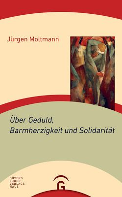 Über Geduld, Barmherzigkeit und Solidarität von Moltmann,  Jürgen