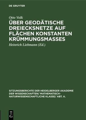 Über geodätische Dreiecksnetze auf Flächen konstanten Krümmungsmaßes von Liebmann,  Heinrich, Volk,  Otto