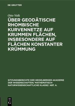 Über geodätische rhombische Kurvennetze auf krummen Flächen, insbesondere auf Flächen konstanter Krümmung von Volk,  Otto