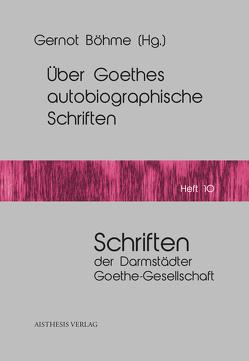 Über Goethes autobiographische Schriften von Böhme,  Gernot, Golz,  Jochen, Michel,  Christoph, Sauder,  Gerhard, Schönborn,  Sibylle, Wild,  Reiner