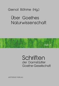 Über Goethes Naturwissenschaft von Böhme,  Gernot, Grebe-Ellis,  Johannes, Richter,  Ruth, Wenzel,  Manfred