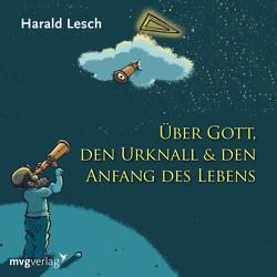 Über Gott, den Urknall und den Anfang des Lebens von Lesch,  Harald