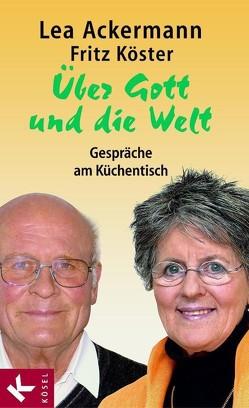 Über Gott und die Welt von Ackermann,  Lea, Köster,  Fritz