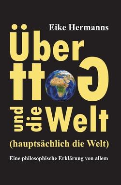 Über Gott und die Welt (hauptsächlich die Welt) von Hermanns,  Eike