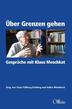 Über Grenzen gehen. von Füllberg-Stolberg,  Claus, Meschkat,  Klaus, Wünderich,  Volker
