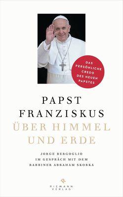 Über Himmel und Erde von Bergoglio,  Jorge (Papst Franziskus), Kleemann,  Silke, Skorka,  Abraham, Strobel,  Matthias