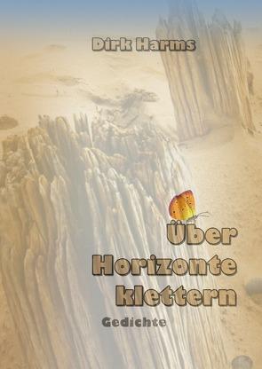 Über Horizonte klettern von Harms,  Dirk