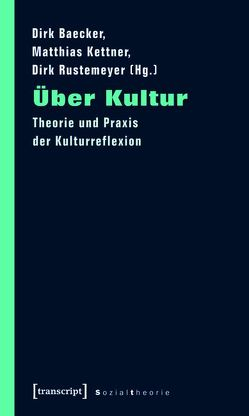 Über Kultur von Baecker,  Dirk, Kettner,  Matthias, Rustemeyer,  Dirk