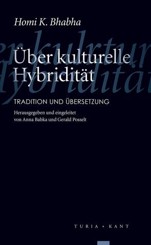Über kulturelle Hybridität von Babka,  Anna, Bhabha,  Homi K, Menke,  Kathrina, Posselt,  Gerald