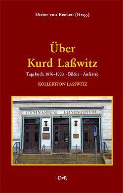 Über Kurd Laßwitz von Grunert,  arl, Kalbeck,  ax, Lasswitz,  Kurd, Laßwitz,  Rudolf, Liebs,  Brigitte-Karola, Rottensteiner,  Franz, von Reeken,  Dieter